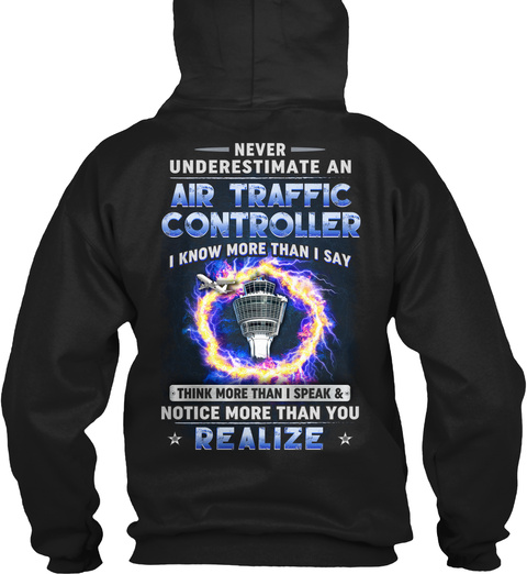 Never Underestimate An Air Traffic Controller I Know More Than I Say Think More Than I Speak & Notice More Than You... Black T-Shirt Back