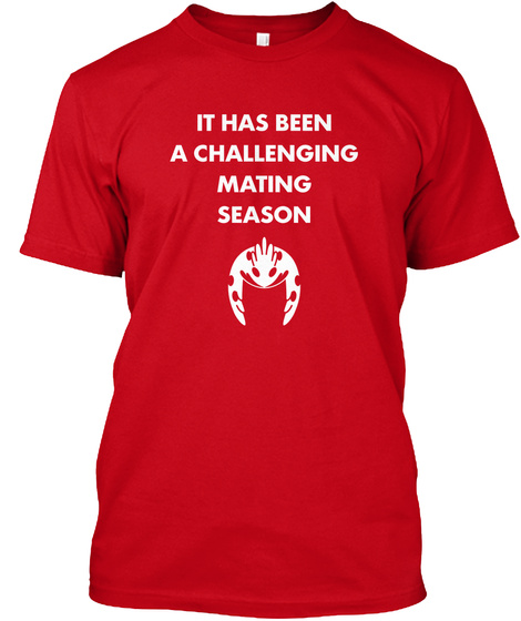 It Has Been A Challenging Mating Season Red T-Shirt Front