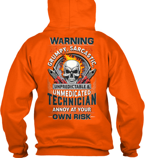Warning Grumpy, Sarcastic Unpredictable & Unmedicated Technician Annoy At Your Own Risk Safety Orange T-Shirt Back