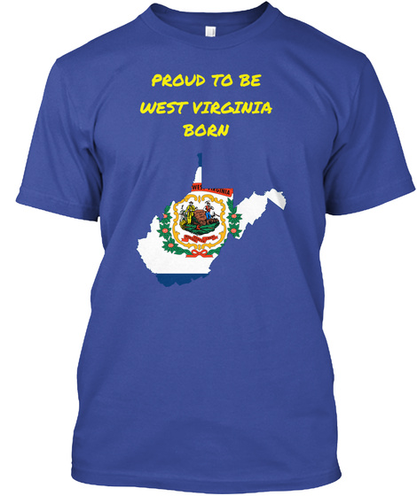Proud To Be West Virginia Born Deep Royal T-Shirt Front