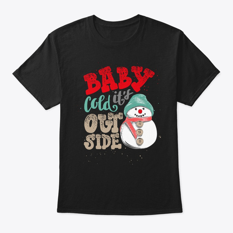 Baby Snowman It Is Cold Out Side T Shirt Black T-Shirt Front
