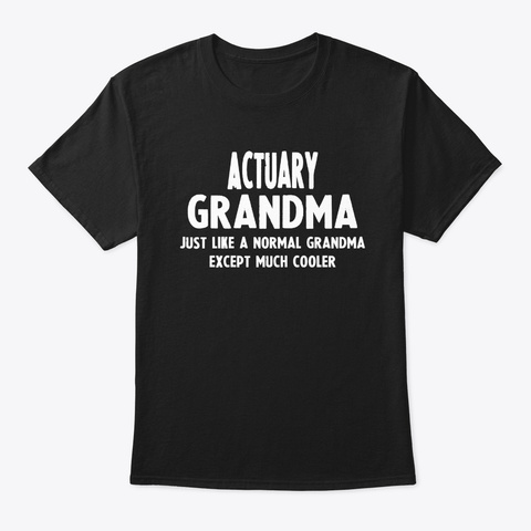 Gifts For Actuary Grandma Black T-Shirt Front