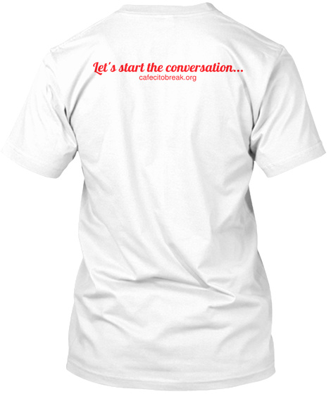 Let's Start The Conversation... Cafecitobreak.Org White T-Shirt Back