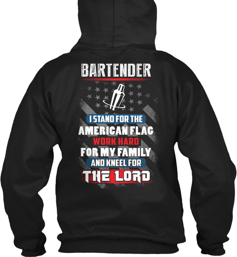 Bartender Istand For The American Flag Work Hard For My Family And Kneel For The Lord Black T-Shirt Back