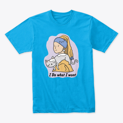 I Do What I Want Cat Turquoise T-Shirt Front