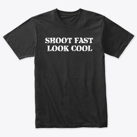 Shoot Fast, Look Cool Vintage Black T-Shirt Front