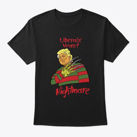 Donald Trump Liberals' Worst Nightmare  Black T-Shirt Front