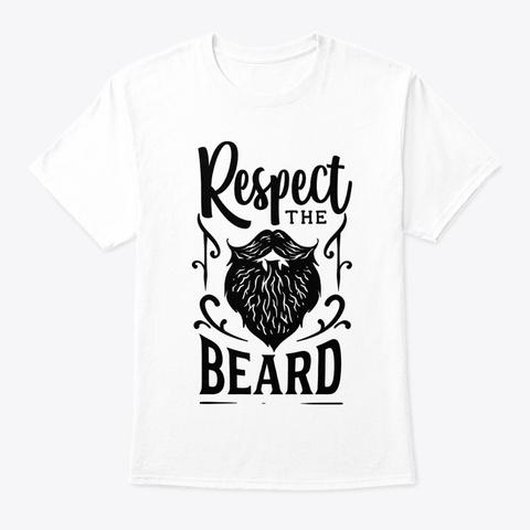 Respect The Beard White T-Shirt Front