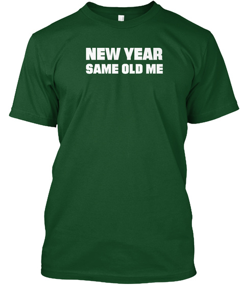 New Year Same Old Me Gift Tee T Shirt Deep Forest T-Shirt Front