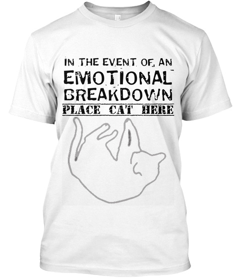 6442275600c In The Event Of A Emotional Breakdown Place Cat Here White T-Shirt Front