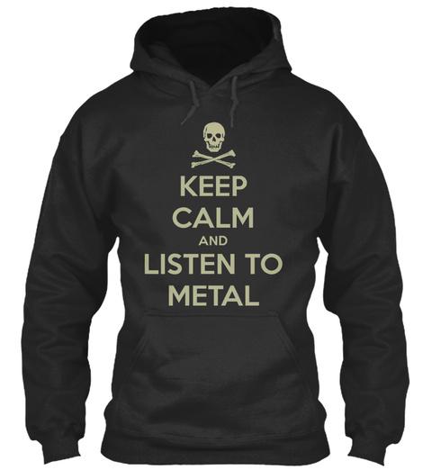 Keep Calm Listen To Metal Hoodie Jet Black Sweatshirt Front