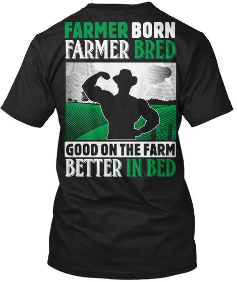 Farmer Born Farmer Bred Good In The Farm Better In Bed Black T-Shirt Back