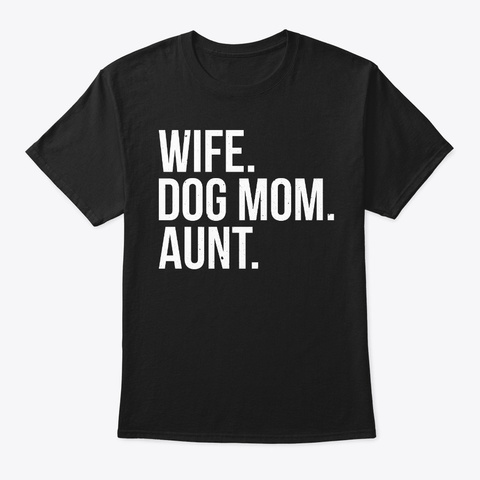 Wife Dog Mom Aunt Family Black T-Shirt Front