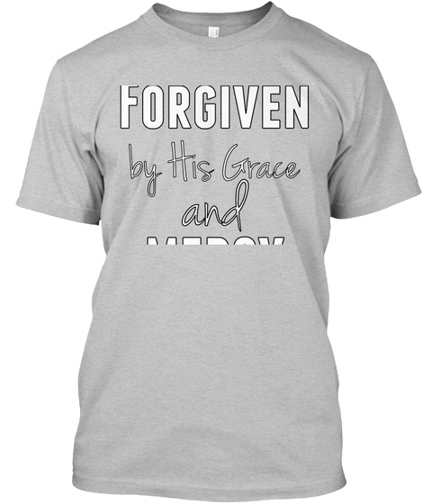 Forgiven By His Grace And Mercy Light Heather Grey  T-Shirt Front