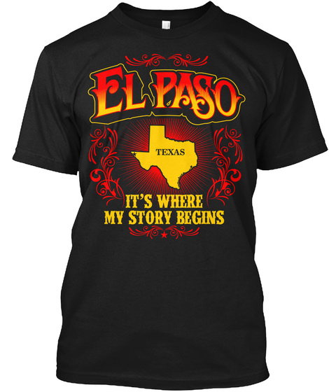 El Paso Texas Its Where My Story Begins Black T-Shirt Front