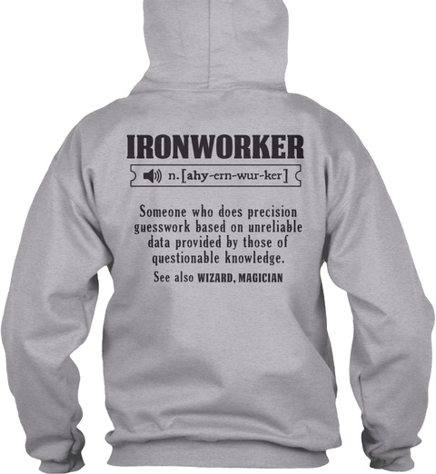 Ironworker N. [Ahy   Ern Wur Ker] Someone Who Does Precision Guesswork Based On Unreliable Data Provided By Those Of... Sport Grey T-Shirt Back