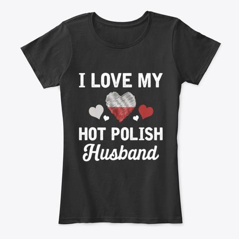 I Love My Hot Polish Husband T Shirt Black T-Shirt Front
