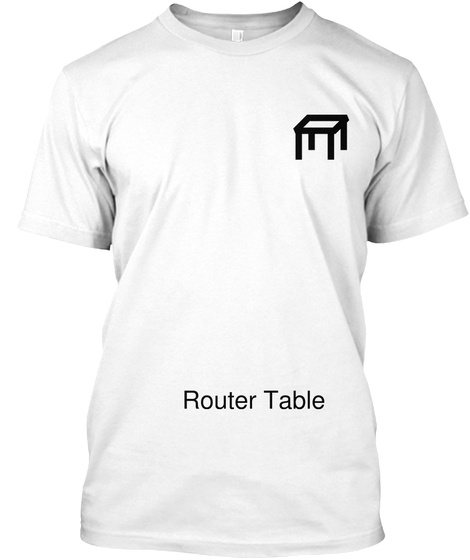 Router Table White T-Shirt Front