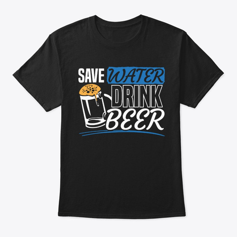 Save Water Drink Beer Black T-Shirt Front