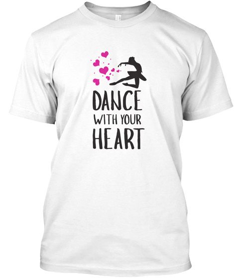 Dance With Your Heart   Ballerina White T-Shirt Front