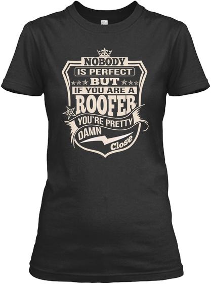 Roofer Pretty Damn Close T Shirts Black T-Shirt Front