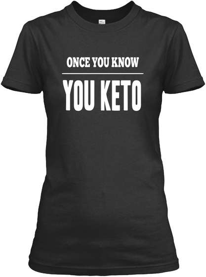 Once You Know You Keto Black T-Shirt Front