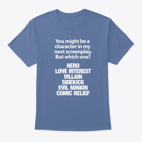 You Might Be A Character... Denim Blue T-Shirt Front