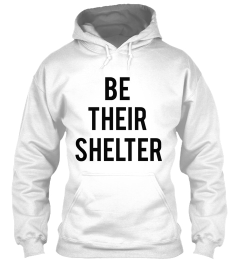 Be Their Shelter White T-Shirt Front