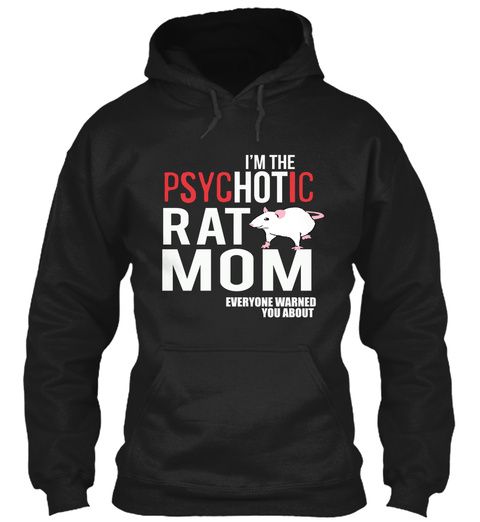 I'm The Psychotic Rat Mom Everyone Warned You About Black T-Shirt Front
