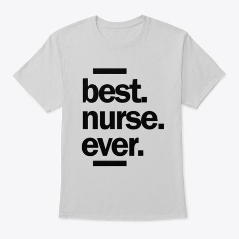 Best Nurse Ever Work Job Title Gift Light Steel T-Shirt Front