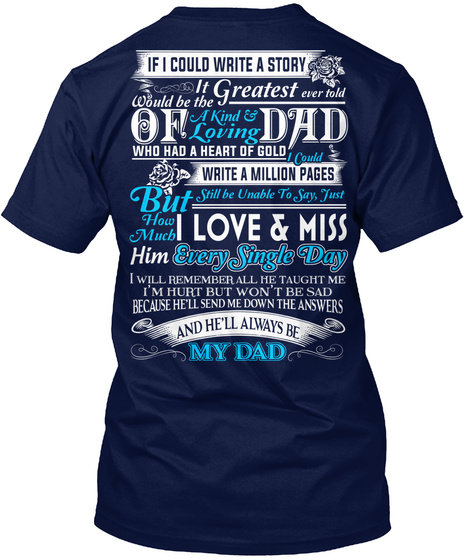 If I Could Write A Story It Would Be The Greatest Ever Told Of A Kind And Loving Dad Who Had A Heart Of Gold I Could... Navy T-Shirt Back