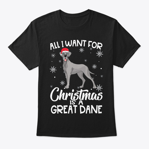 All I Want For Christmas Is Great Dane C Black T-Shirt Front