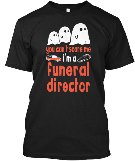 You Can't Scare Me I'm A Funeral Director Black T-Shirt Front