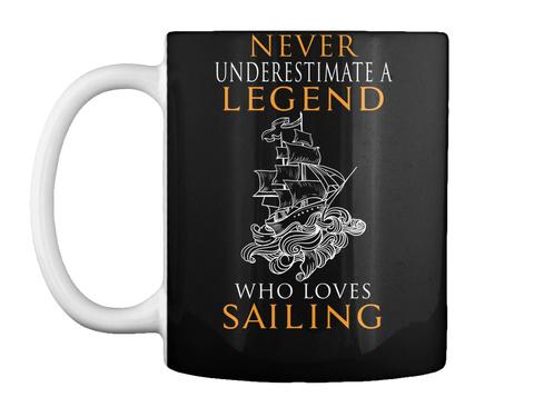 Never Underestimate Legend Who Loves Sailing Black Mug Front