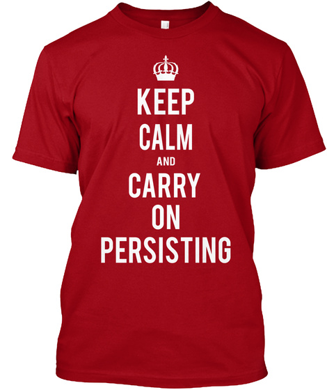 Keep Calm And Carry On Persisting Deep Red T-Shirt Front