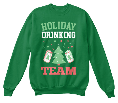 Holiday Drinking Team Kelly Green  Sweatshirt Front