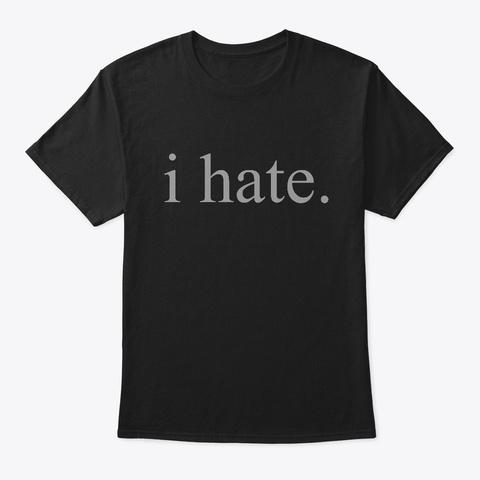 I Hate Black T-Shirt Front