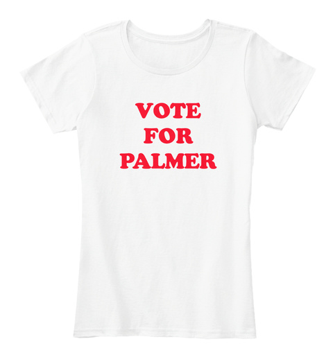 Vote For Palmer White T-Shirt Front