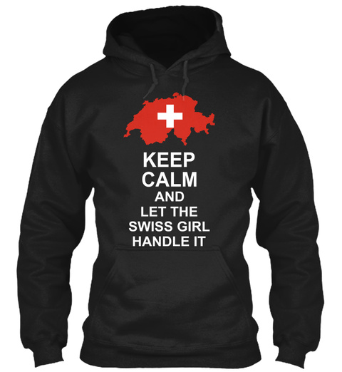 Keep Calm And Let The Swiss Girl Handle It Black T-Shirt Front