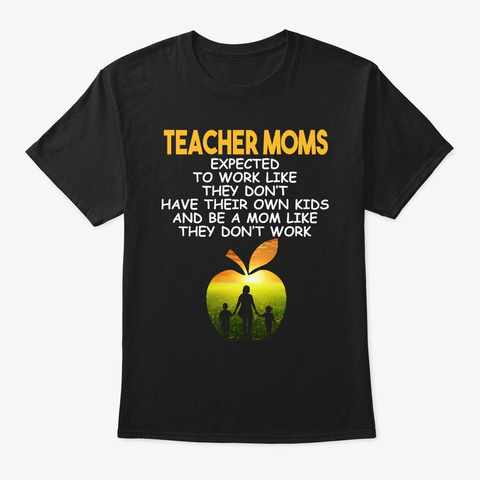 Teacher Moms Best Mother's Day Gift  Black T-Shirt Front