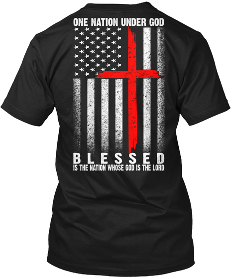 One Nation Under God Blessed Is The Nation Whose God Is The Lord Black T-Shirt Back