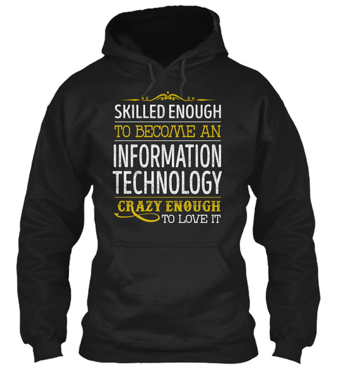 Skilled Enough To Become An Information Technology Crazy Enough To Love It Black T-Shirt Front