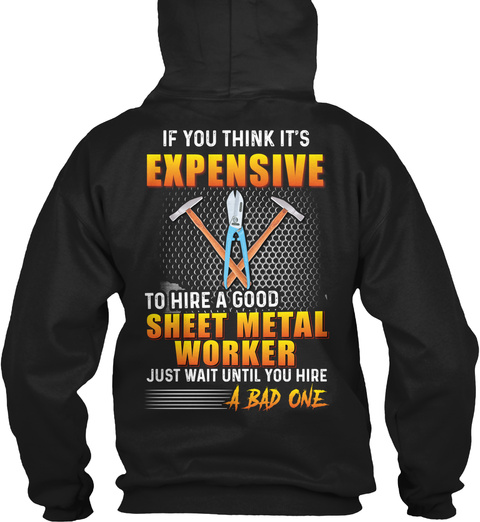 If You Think It's Expensive To Hire A Good Sheet Metal Worker Just Wait Until You Hire A Bad One Black T-Shirt Back