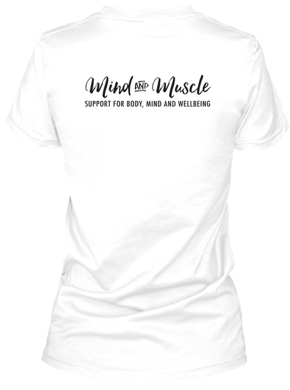 Mind And Muscle Support For Body, Mind And Wellbeing White T-Shirt Back