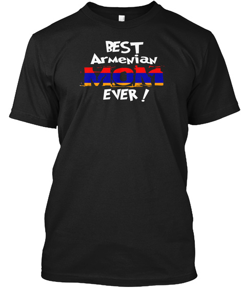 Best Armenian Mom Ever! T Shirt Black T-Shirt Front