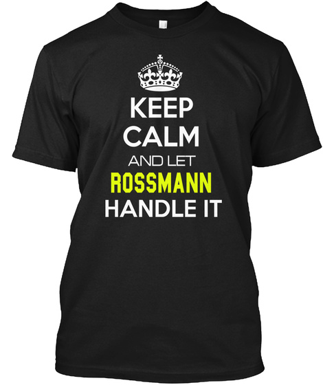 Keep Calm And Let Rossmann Handle It Black T-Shirt Front