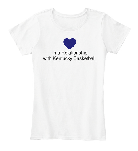 In A Relationship With Kentucky Basketball White Women's T-Shirt Front