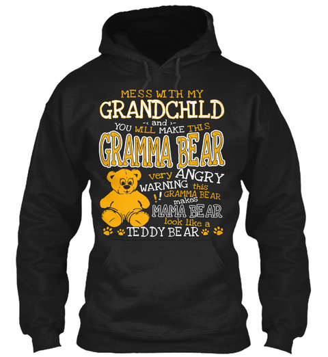 Mess With My Grandchild And You Will Make This Gramma Bear Very Angry Warning This Gramma Bear Makes Mama Bear Look... Black Sweatshirt Front