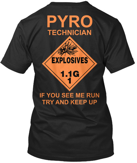 Pyro Technician Explosives If You See Me Run Try And Keep Up Black T-Shirt Back