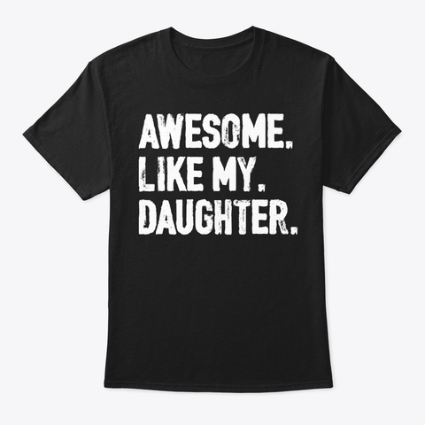 Awesome Like My Daughter Father Gift Black T-Shirt Front